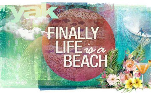 Finally Life Is A Beach